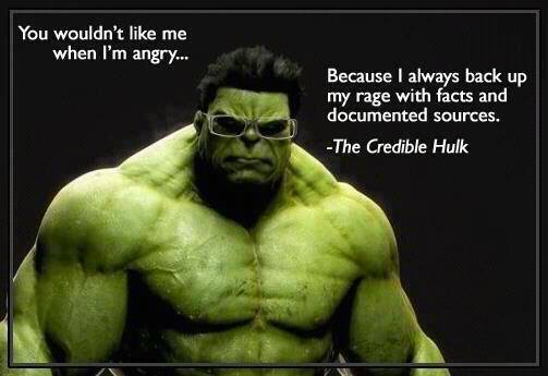 The Credible Hulk says that you wouldn't like me when I am angry, because I always back up my rage with facts and documented sources